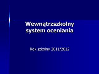 Wewnątrzszkolny  system oceniania Rok szkolny 2011/2012