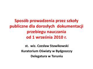 st.  wiz. Czesław  Stawikowski Kuratorium Oświaty w Bydgoszczy  Delegatura w Toruniu
