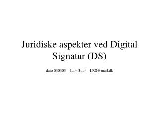 Juridiske aspekter ved Digital Signatur (DS)