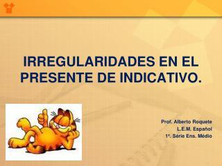 IRREGULARIDADES EN EL PRESENTE DE INDICATIVO.