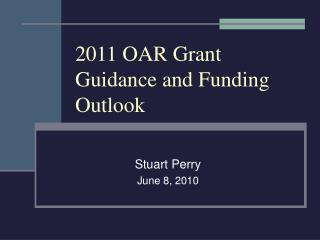 2011 OAR Grant Guidance and Funding Outlook