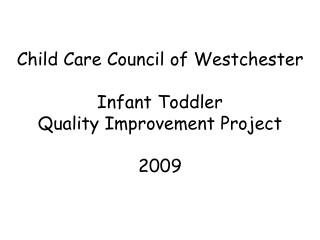 Child Care Council of Westchester  Infant Toddler  Quality Improvement Project 2009