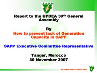 Report to the UPDEA 39 th  General Assembly By How to prevent lack of Generation Capacity in SAPP