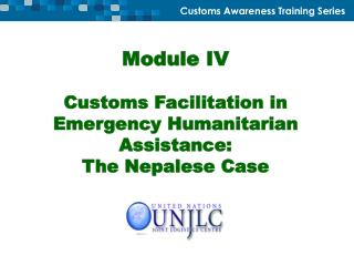 Module IV Customs Facilitation in Emergency Humanitarian Assistance: The Nepalese Case