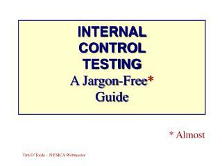 INTERNAL CONTROL  TESTING A Jargon-Free * Guide