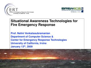 Situational Awareness Technologies for Fire Emergency Response Prof. Nalini Venkatasubramanian