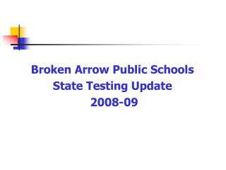Broken Arrow Public Schools  State Testing Update  2008-09