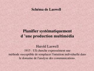 Planifier syst matiquement  d  une production multim dia  Harold Laswell   1915 : US cherche express ment une  m thode s