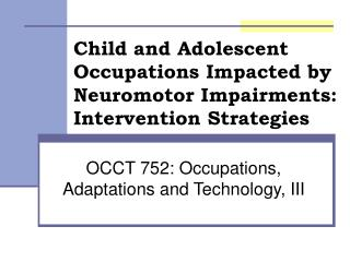 Child and Adolescent Occupations Impacted by Neuromotor Impairments: Intervention Strategies