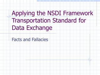 Applying the NSDI Framework Transportation Standard for Data Exchange