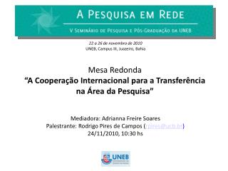 Mesa Redonda �A Coopera��o Internacional para a Transfer�ncia na �rea da Pesquisa�