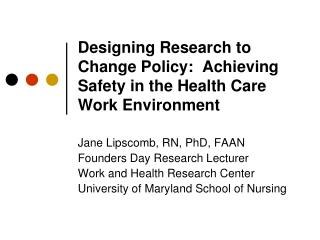 Designing Research to Change Policy:  Achieving Safety in the Health Care Work Environment