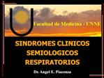 Facultad de Medicina - UNNE   SINDROMES CLINICOS    SEMIOLOGICOS    RESPIRATORIOS  Dr. Angel E. Piacenza