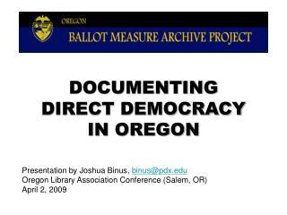 DOCUMENTING  DIRECT DEMOCRACY  IN OREGON