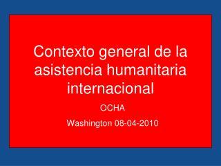 Contexto general de la asistencia humanitaria internacional
