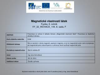 Magnetické vlastnosti látek Fyzika, 6. ročník VY_32_INOVACE_144 ,  8 .  sada, F