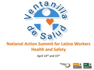 National Action Summit for Latino Workers Health and Safety  April 14th and 15th