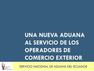 Una nueva aduana al servicio de los operadores de comercio exterior