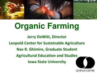 Organic Farming  Jerry DeWitt, Director Leopold Center for Sustainable Agriculture