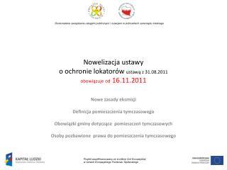 Nowelizacja ustawy  o ochronie lokatorów  ustawą z 31.08.2011 obowiązuje od  16.11.2011