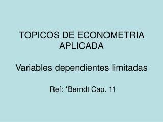TOPICOS DE ECONOMETRIA APLICADA Variables dependientes limitadas
