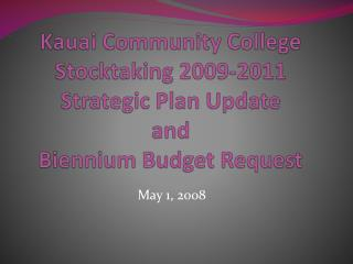 Kauai Community College Stocktaking 2009-2011  Strategic Plan Update and Biennium Budget Request