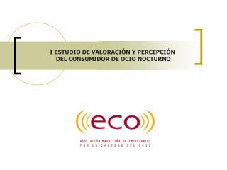 I ESTUDIO DE VALORACIÓN Y PERCEPCIÓN  DEL CONSUMIDOR DE OCIO NOCTURNO