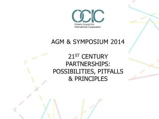 AGM & SYMPOSIUM 2014 21 ST  CENTURY PARTNERSHIPS: POSSIBILITIES, PITFALLS  & PRINCIPLES