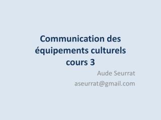 Communication des équipements culturels cours 3