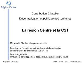 Contribution à l'atelier Décentralisation et politique des territoires La région Centre et la CST