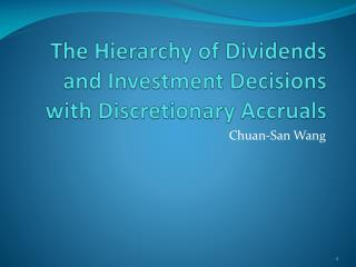 The Hierarchy of Dividends and Investment Decisions with Discretionary A ccruals