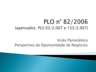 PLO n° 82/2006 (apensados: PLS 03/2.007 e 153/2.007)
