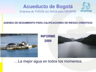 Acueducto de Bogotá Empresa de TODOS con AGUA para SIEMPRE
