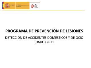 PROGRAMA DE PREVENCIÓN DE LESIONES DETECCIÓN DE ACCIDENTES DOMÉSTICOS Y DE OCIO (DADO) 2011
