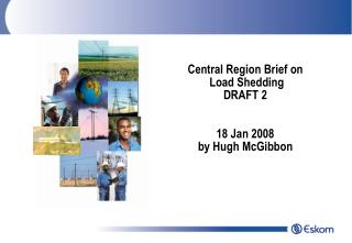 Central Region Brief on  Load Shedding DRAFT 2  18 Jan 2008  by Hugh McGibbon