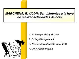 MARCHENA, R. (2004): Ser diferentes a la hora de realizar actividades de ocio