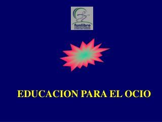 EDUCACION PARA EL OCIO
