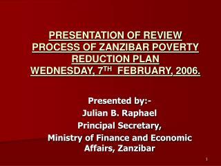 Presented by:- Julian B. Raphael Principal Secretary,