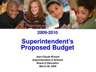 2009-2010 Superintendent's Proposed Budget Jean-Claude Brizard Superintendent of Schools