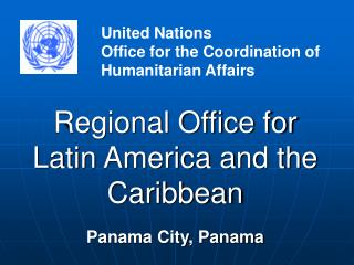 Regional Office for  Latin America and the Caribbean Panama City, Panama