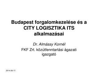 Budapest forgalomkezelése és a  CITY LOGISZTIKA ITS  alkalmazásai