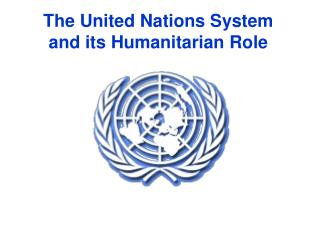 The United Nations System and its Humanitarian Role