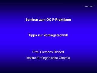 Seminar zum OC F-Praktikum Tipps zur Vortragstechnik Prof. Clemens Richert
