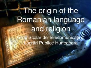 The origin of the Romanian language and religion