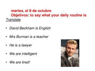 Translate David Beckham is English Mrs Burman is a teacher He is a lawyer We are intelligent