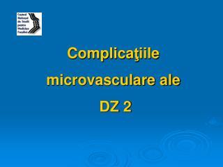 Complica ţ iile  microvasculare ale  DZ 2