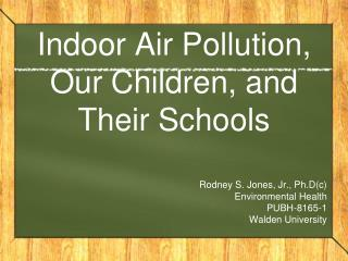 Indoor Air Pollution, Our Children, and Their Schools