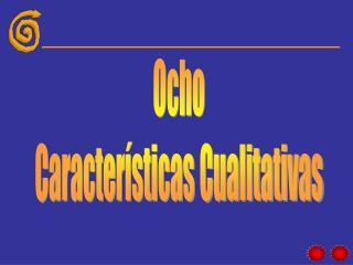 Ocho Caracter�sticas Cualitativas