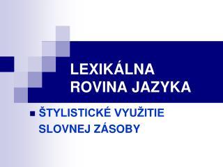 LEXIKÁLNA  ROVINA JAZYKA