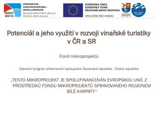 Potenciál a jeho využití v rozvoji vinařské turistiky v ČR a SR Fond mikroprojektů